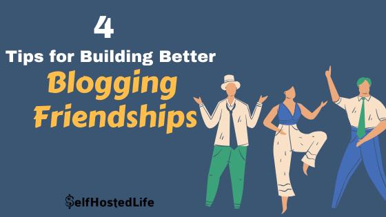 4 Tips for Building Better Blogging Friendships