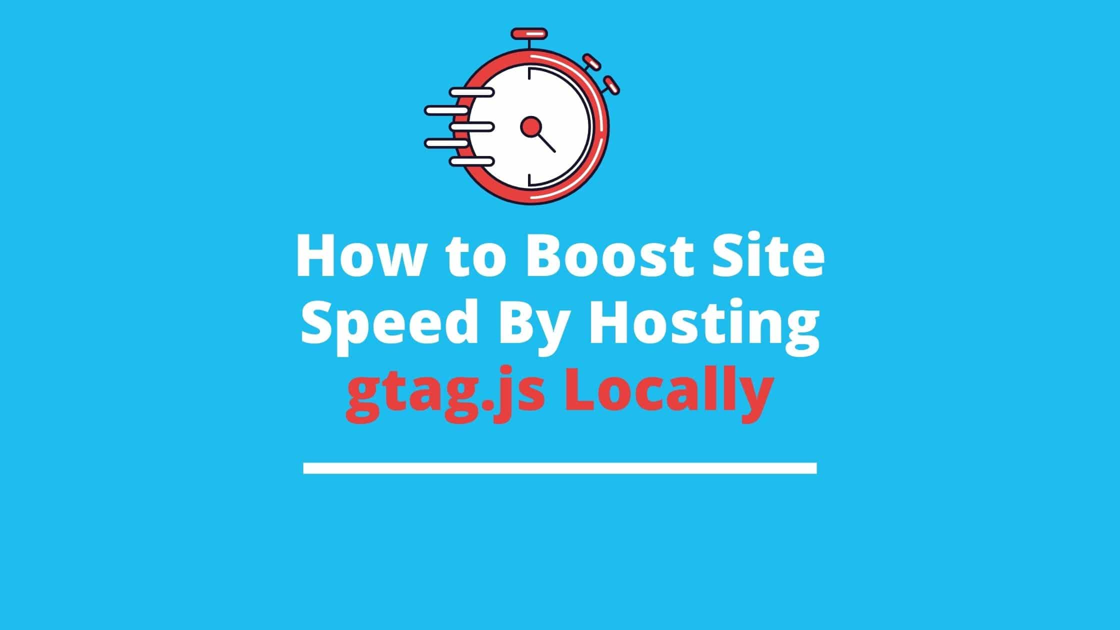 How to boost site speed by hosting gtag.js locally