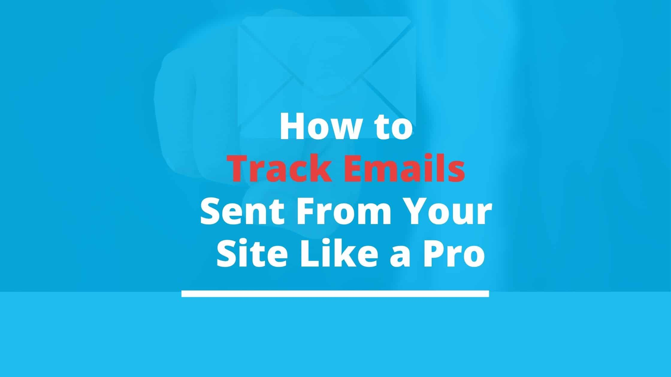 How to track emails sent from your site like a pro?
